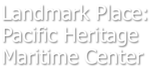 Landmark Place: Pacific Maritime Heritage Museum